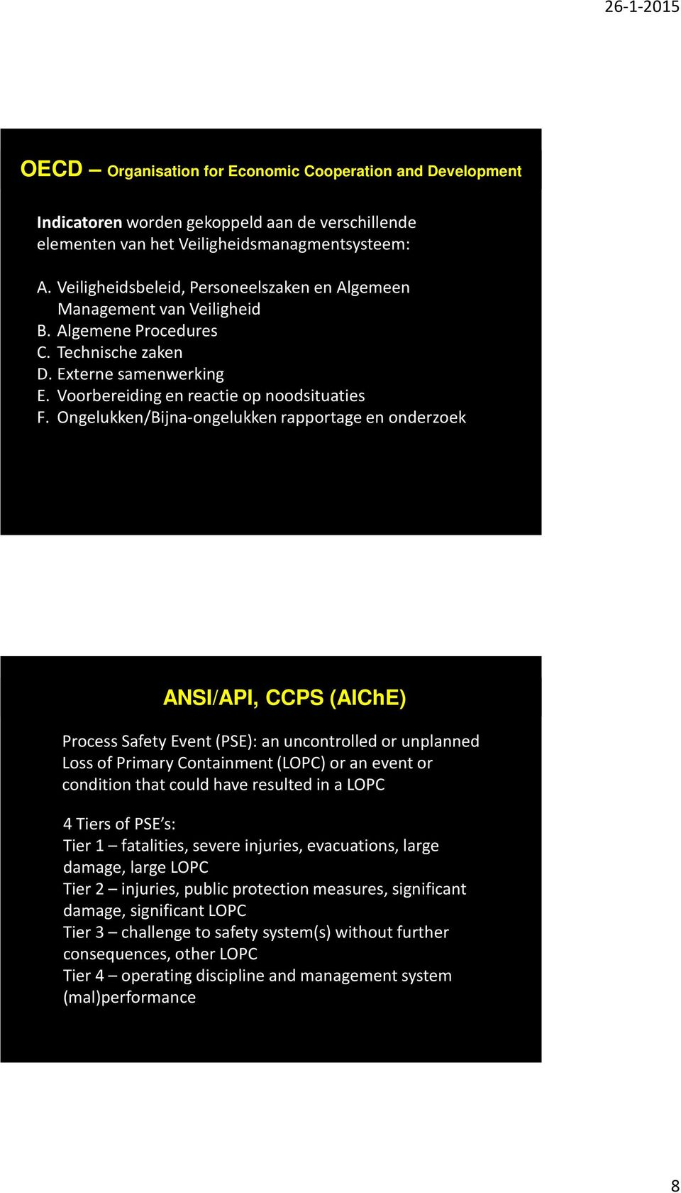 Ongelukken/Bijna-ongelukken rapportage en onderzoek ANSI/API, CCPS (AIChE) Process Safety Event (PSE): an uncontrolled or unplanned Loss of Primary Containment (LOPC) or an event or condition that