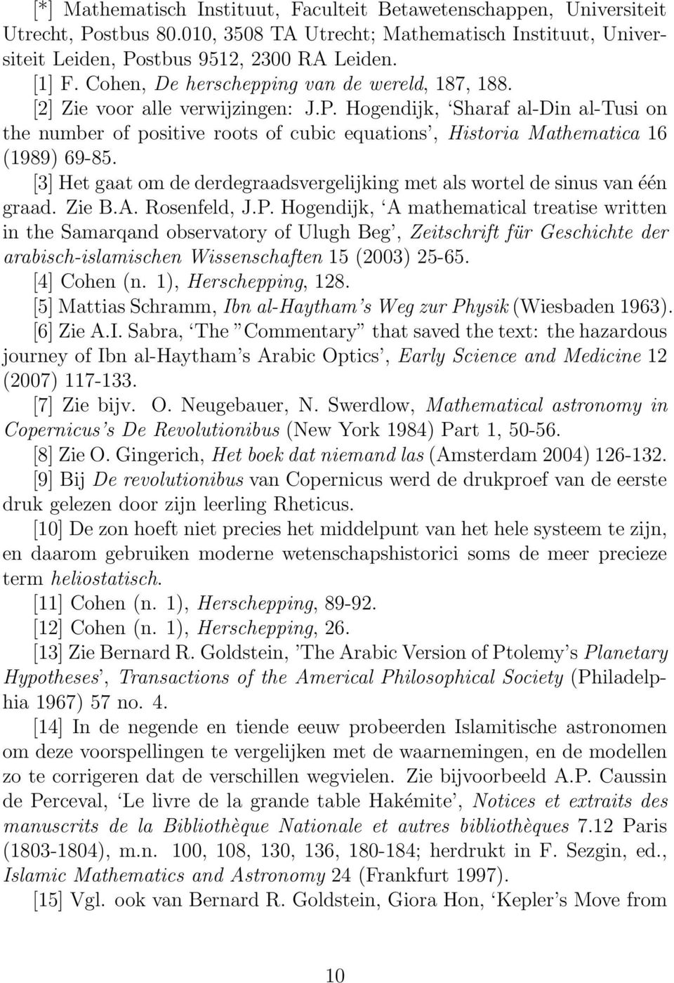 Hogendijk, Sharaf al-din al-tusi on the number of positive roots of cubic equations, Historia Mathematica 16 (1989) 69-85.