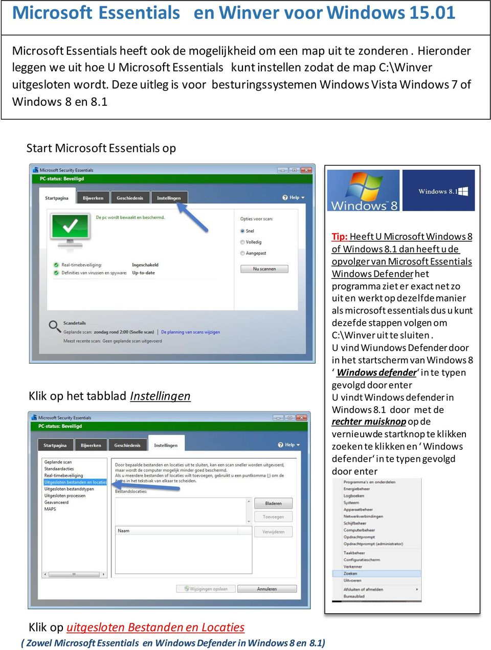 1 Start Microsoft Essentials op Klik op het tabblad Instellingen Tip: Heeft U Microsoft Windows 8 of Windows 8.