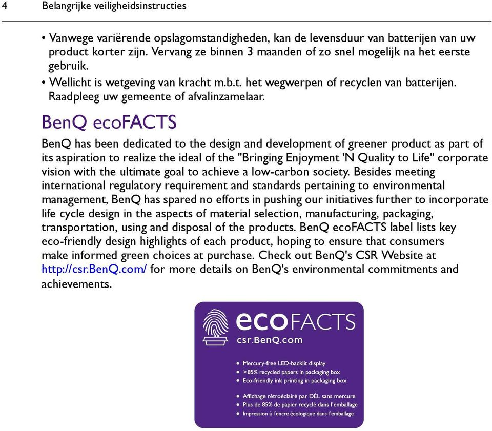 "BenQ ecofacts BenQ has been dedicated to the design and development of greener product as part of its aspiration to realize the ideal of the ""Bringing Enjoyment 'N Quality to Life"" corporate vision"