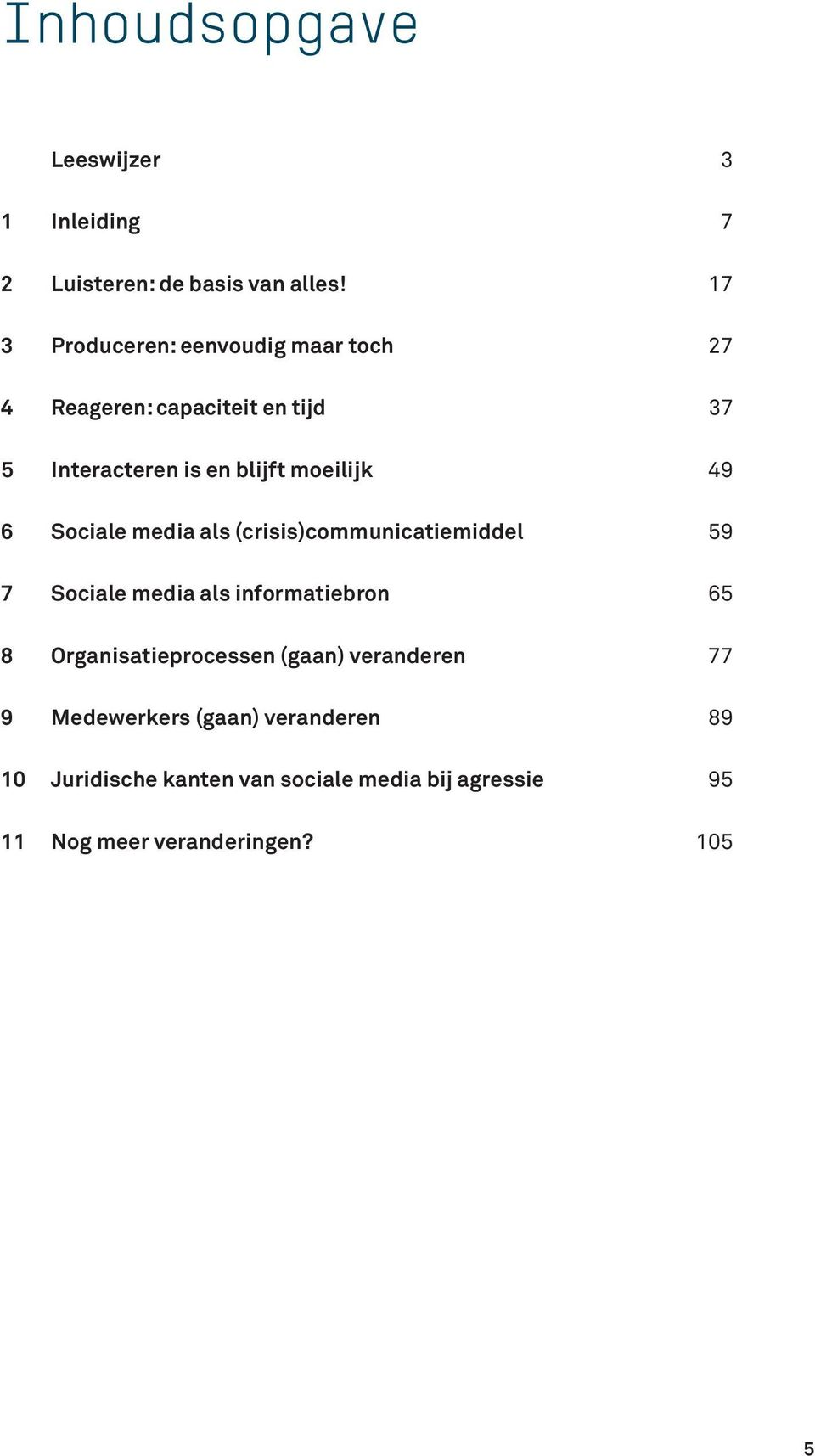 49 6 Sociale media als (crisis)communicatiemiddel 59 7 Sociale media als informatiebron 65 8