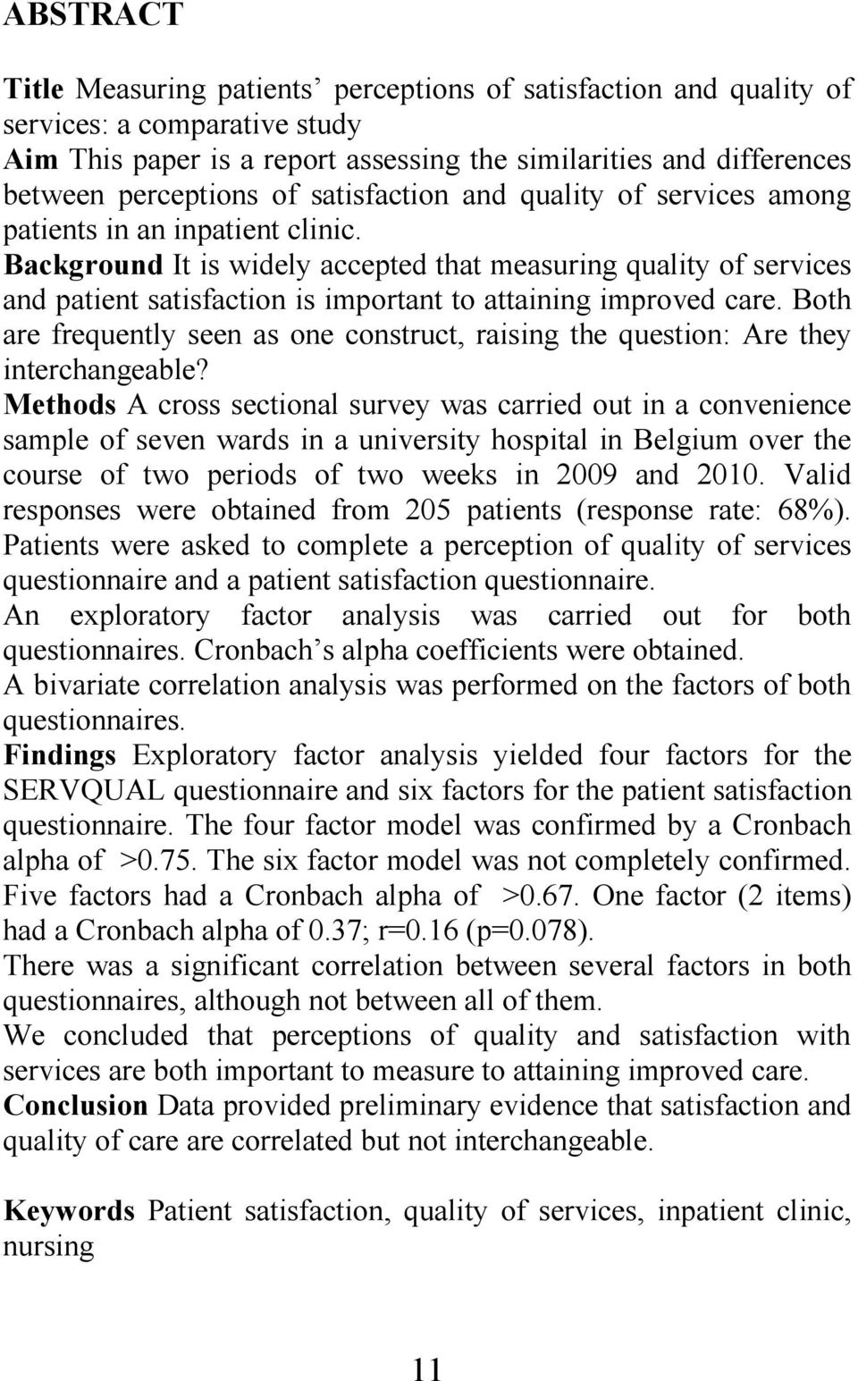 Background It is widely accepted that measuring quality of services and patient satisfaction is important to attaining improved care.