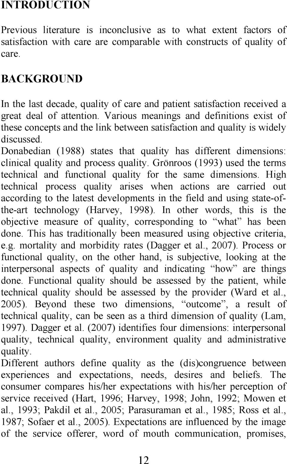 Various meanings and definitions exist of these concepts and the link between satisfaction and quality is widely discussed.