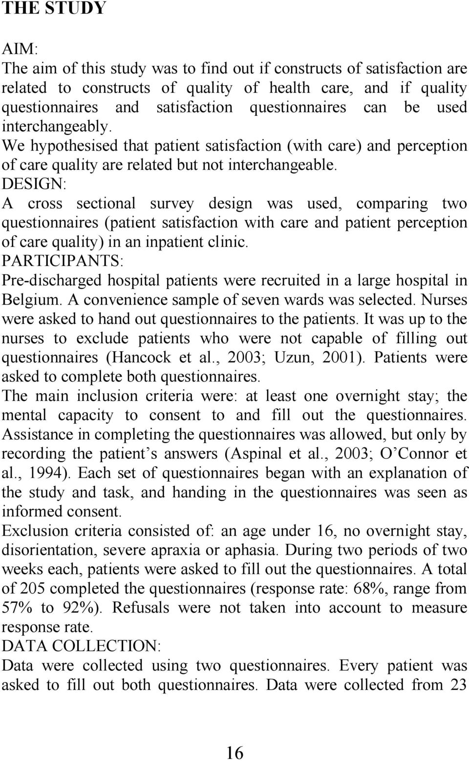 DESIGN: A cross sectional survey design was used, comparing two questionnaires (patient satisfaction with care and patient perception of care quality) in an inpatient clinic.