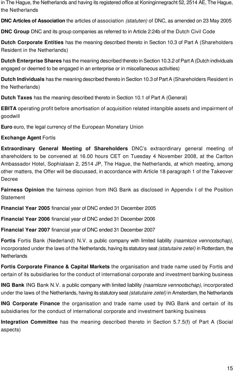 3 of Part A (Shareholders Resident in the Netherlands) Dutch Enterprise Shares has the meaning described thereto in Section 10.3.2 of Part A (Dutch individuals engaged or deemed to be engaged in an enterprise or in miscellaneous activities) Dutch Individuals has the meaning described thereto in Section 10.