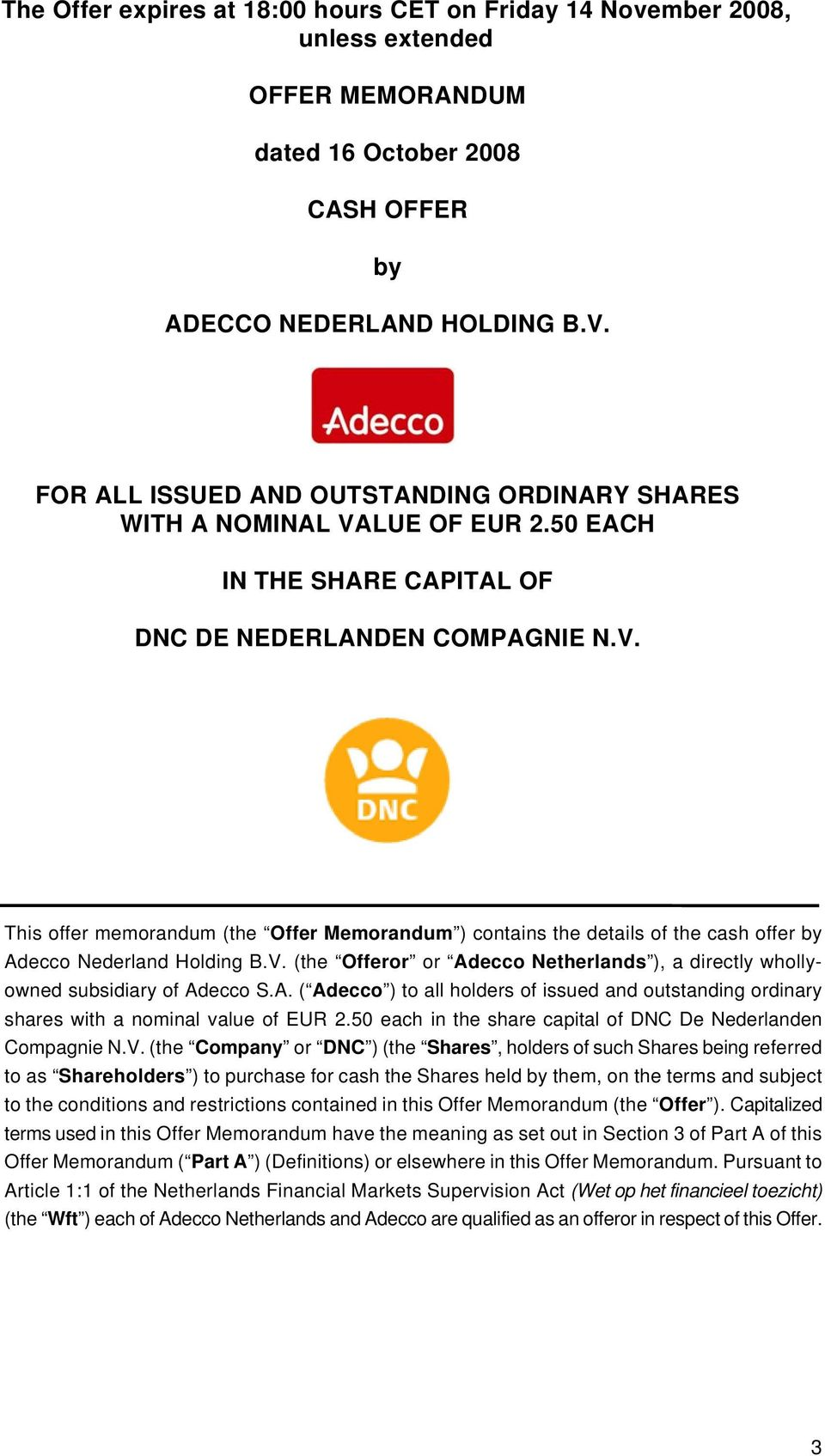 V. (the Offeror or Adecco Netherlands ), a directly whollyowned subsidiary of Adecco S.A. ( Adecco ) to all holders of issued and outstanding ordinary shares with a nominal value of EUR 2.