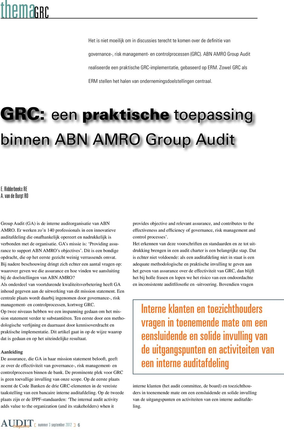 GRC: een praktische toepassing binnen ABN AMRO Group Audit E. Ridderbeekx RE A. van de Burgt RO Group Audit (GA) is de interne auditorganisatie van ABN AMRO.