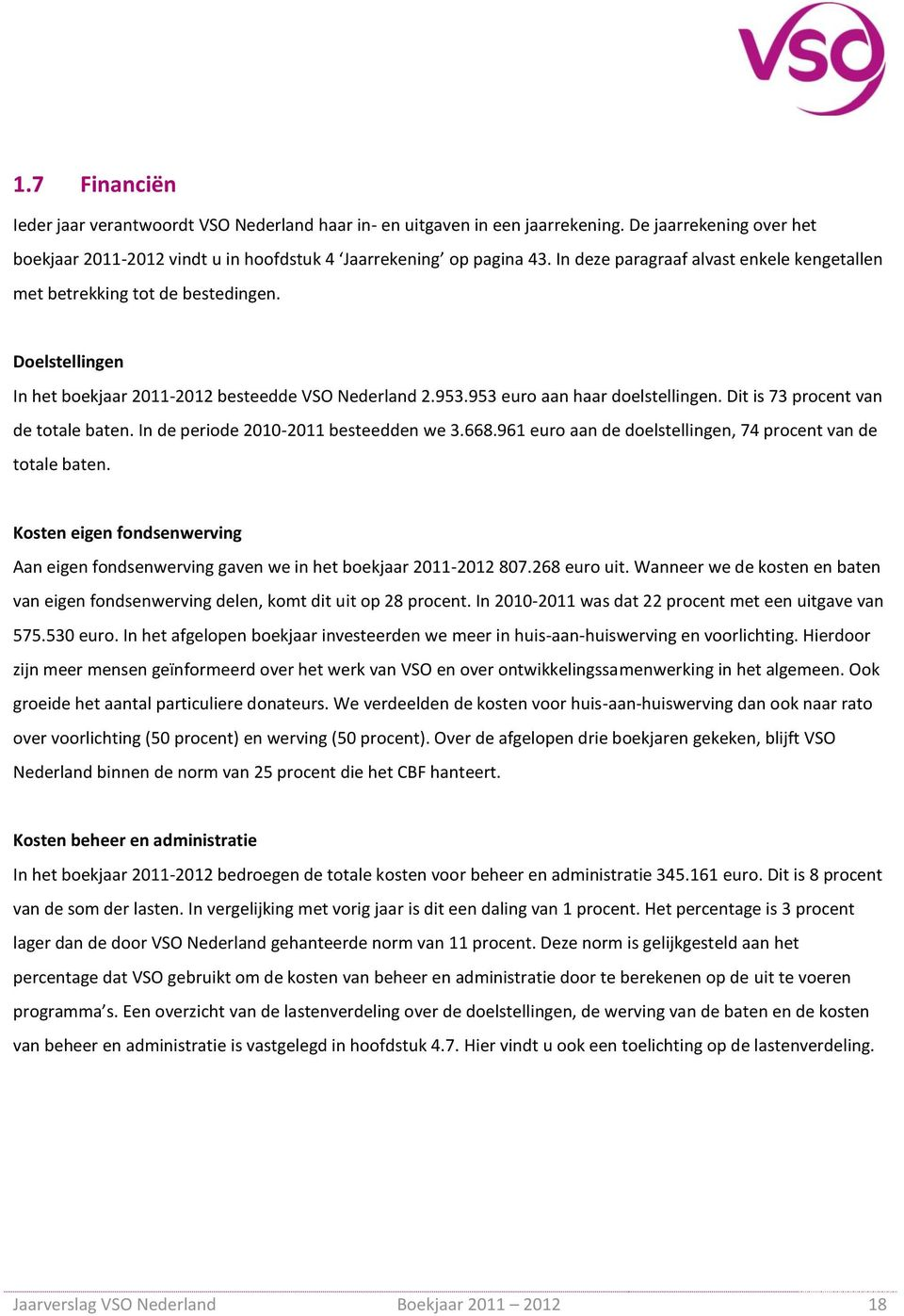 Dit is 73 procent van de totale baten. In de periode 2010-2011 besteedden we 3.668.961 euro aan de doelstellingen, 74 procent van de totale baten.