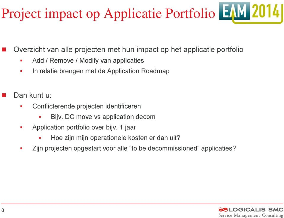 Conflicterende projecten identificeren Bijv. DC move vs application decom Application portfolio over bijv.