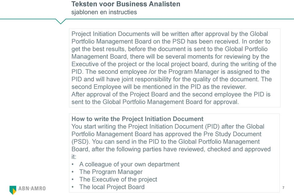 project board, during the writing of the PID. The second employee /or the Program Manager is assigned to the PID and will have joint responsibility for the quality of the document.
