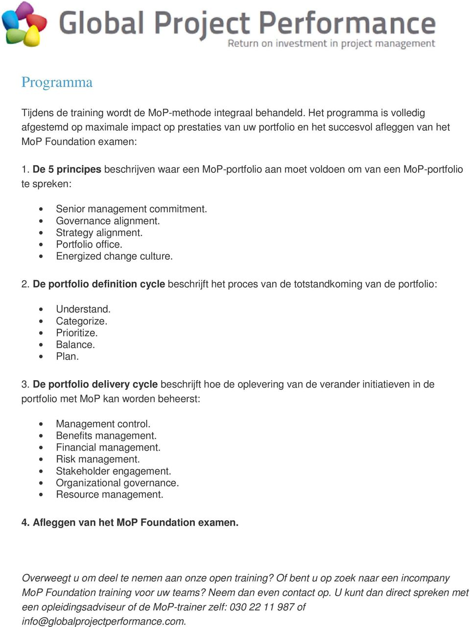 De 5 principes beschrijven waar een MoP-portfolio aan moet voldoen om van een MoP-portfolio te spreken: Senior management commitment. Governance alignment. Strategy alignment. Portfolio office.