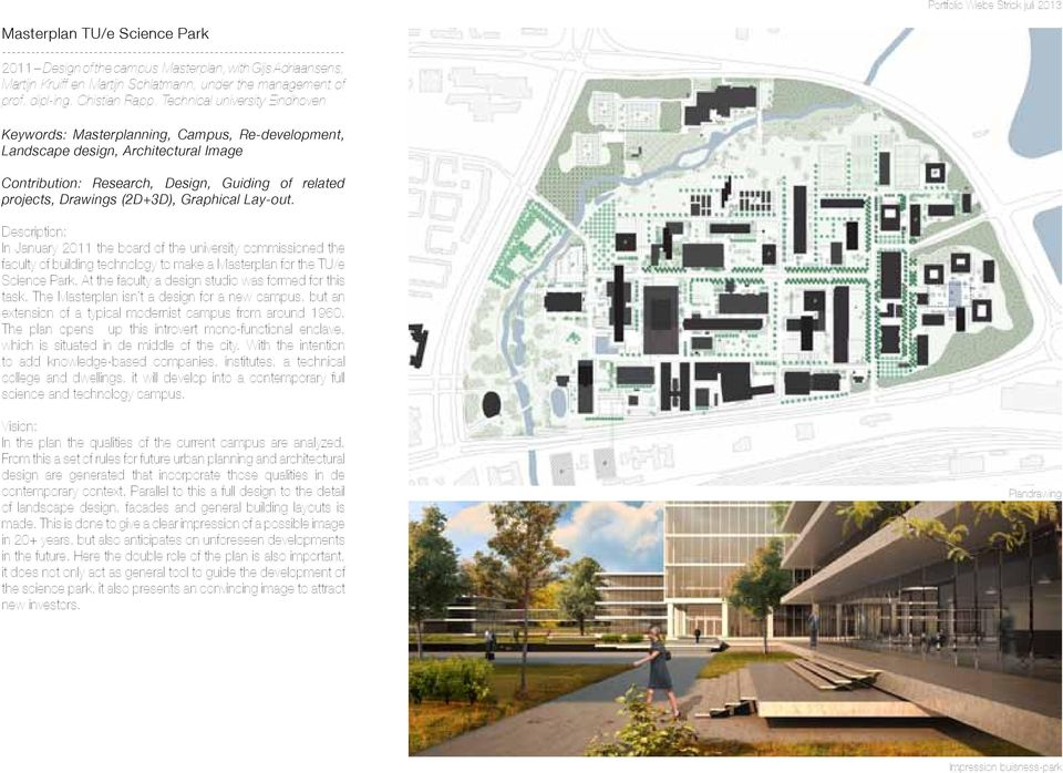 Graphical Lay-out. Description: In January 2011 the board of the university commissioned the faculty of building technology to make a Masterplan for the TU/e Science Park.