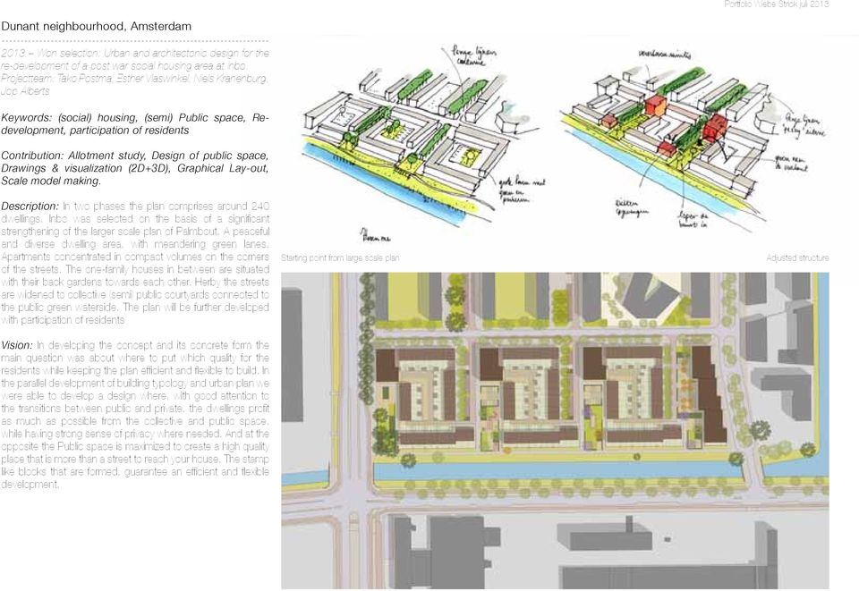 Design of public space, Drawings & visualization (2D+3D), Graphical Lay-out, Scale model making. Description: In two phases the plan comprises around 240 dwellings.