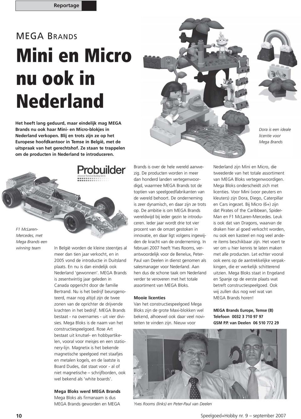 Dora is een ideale licentie voor Mega Brands F1 McLaren- Mercedes, met Mega Brands een winning team In België worden de kleine steentjes al meer dan tien jaar verkocht, en in 2005 vond de introductie