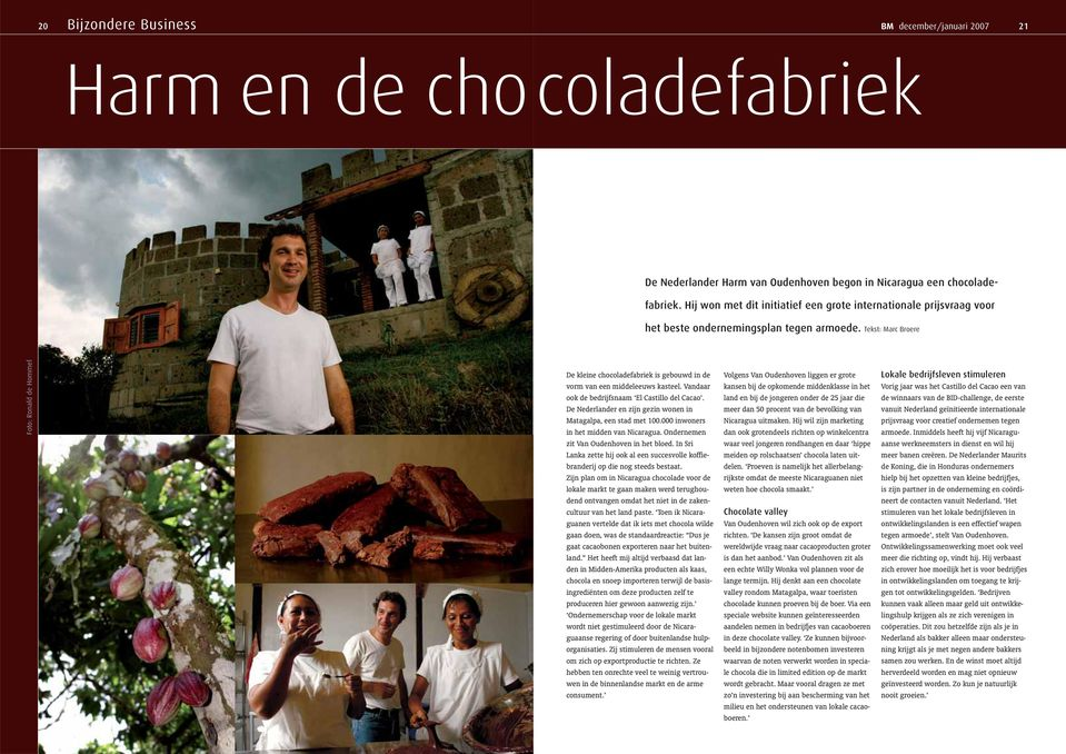 Tekst: Marc Broere Foto: Ronald de Hommel De kleine chocoladefabriek is gebouwd in de vorm van een middeleeuws kasteel. Vandaar ook de bedrijfsnaam El Castillo del Cacao.