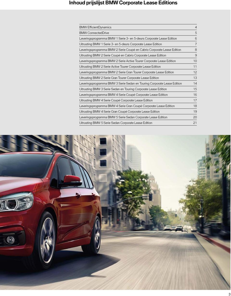 Active Tourer Corporate Lease Edition 10 Uitrusting BMW 2 Serie Active Tourer Corporate Lease Edition 11 Leveringsprogramma BMW 2 Serie Gran Tourer Corporate Lease Edition 12 Uitrusting BMW 2 Serie