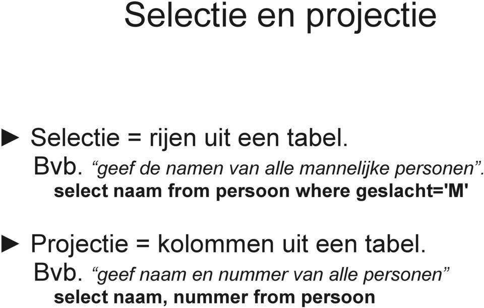 select naam from persoon where geslacht='m' Projectie = kolommen