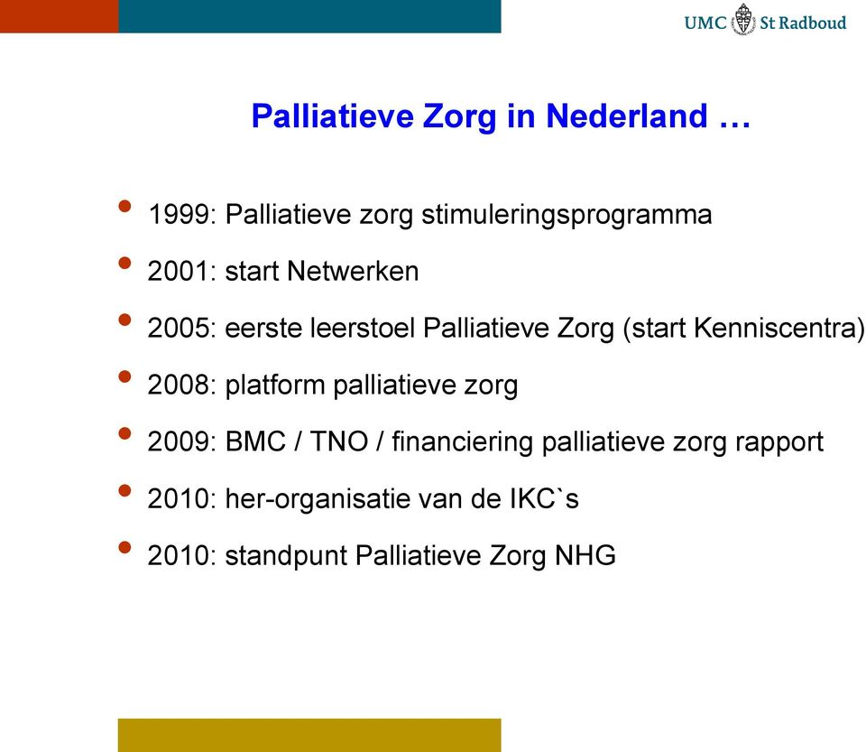 Kenniscentra) 2008: platform palliatieve zorg 2009: BMC / TNO / financiering