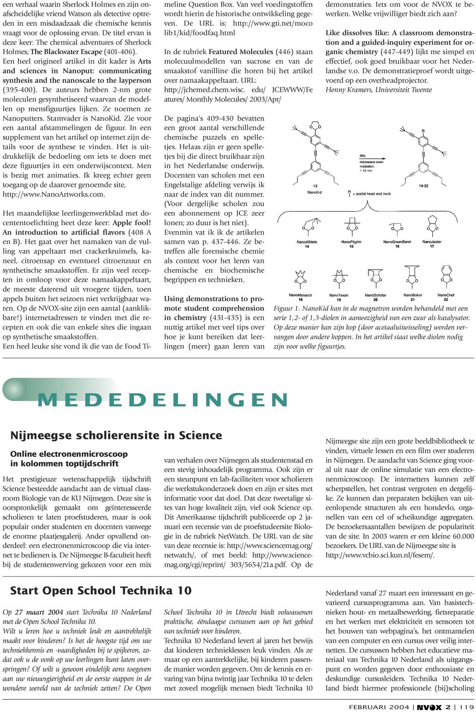 Een heel origineel artikel in dit kader is Arts and sciences in Nanoput: communicating synthesis and the nanoscale to the layperson (395-400).