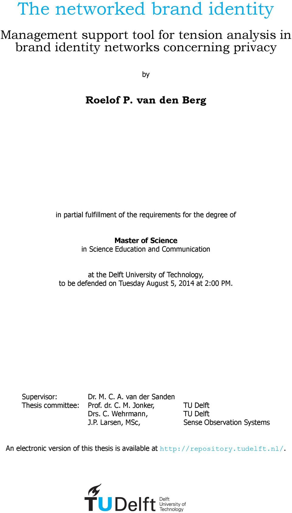 University of Technology, to be defended on Tuesday August 5, 2014 at 2:00 PM. Supervisor: Dr. M. C. A. van der Sanden Thesis committee: Prof. dr. C. M. Jonker, TU Delft Drs.