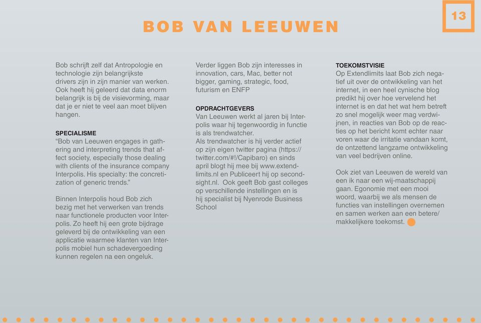 specialisme Bob van Leeuwen engages in gathering and interpreting trends that affect society, especially those dealing with clients of the insurance company Interpolis.