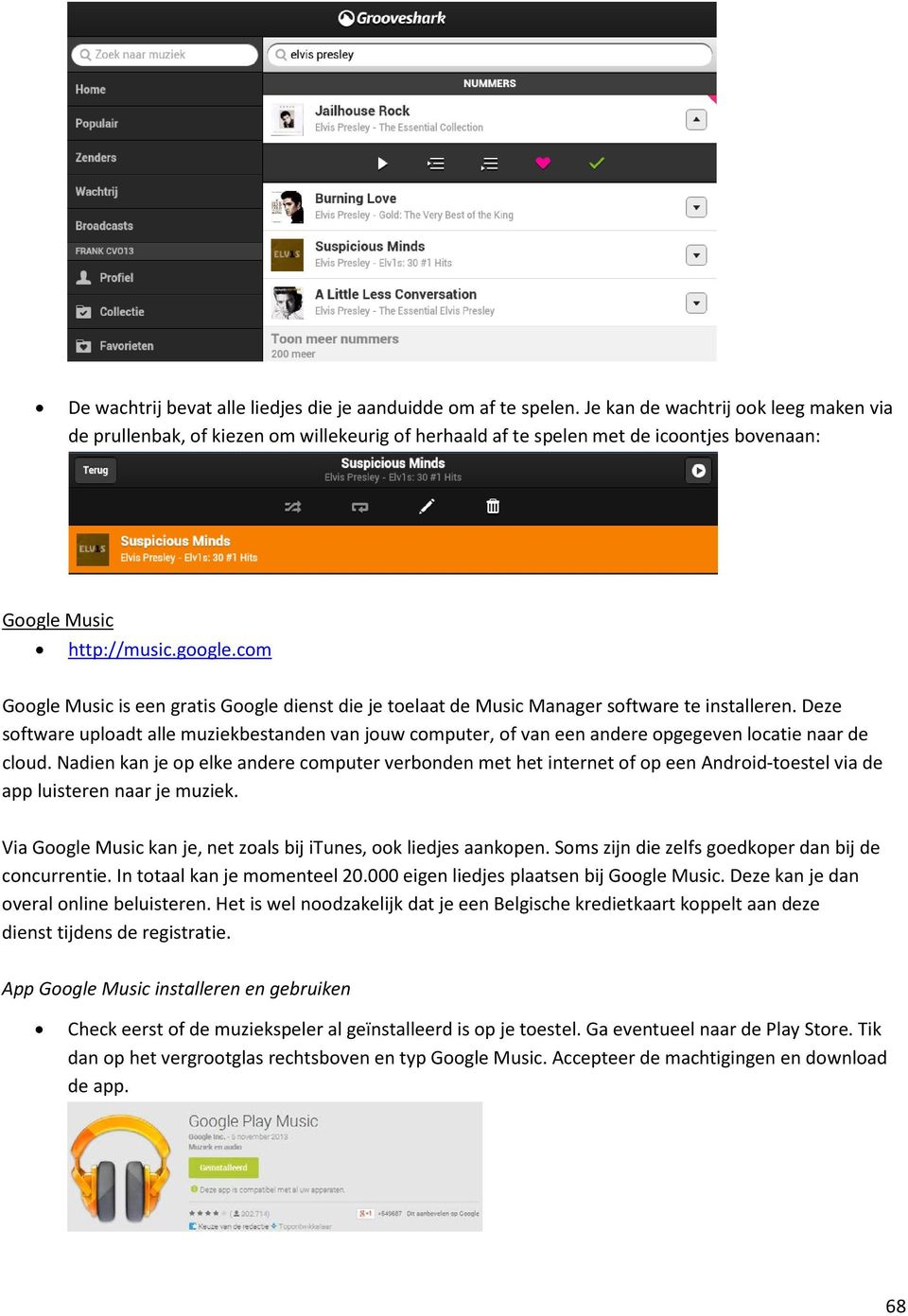 com Google Music is een gratis Google dienst die je toelaat de Music Manager software te installeren.