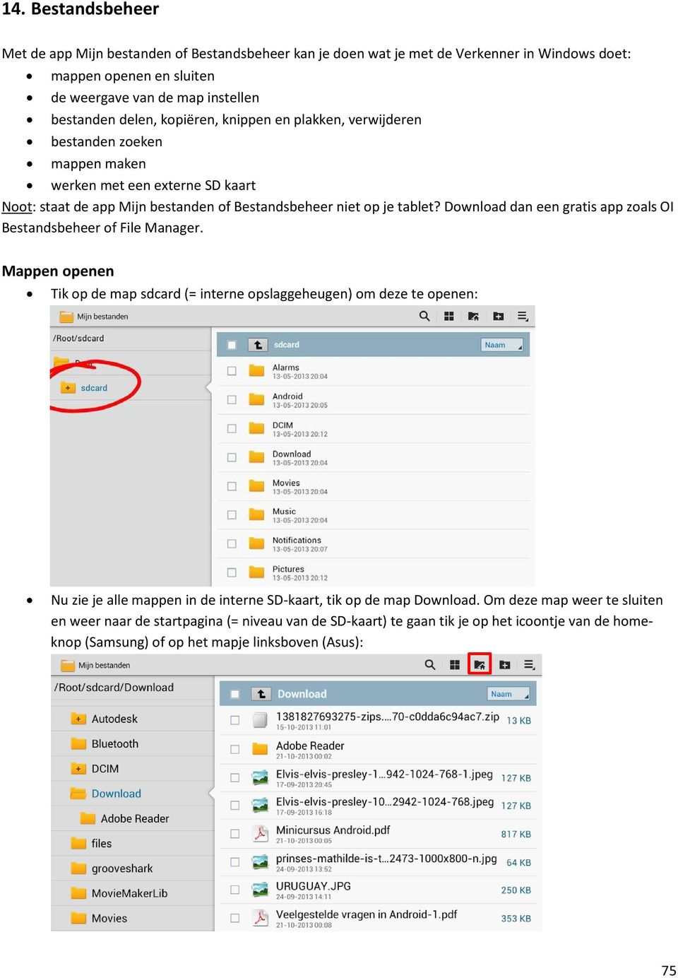 Download dan een gratis app zoals OI Bestandsbeheer of File Manager.