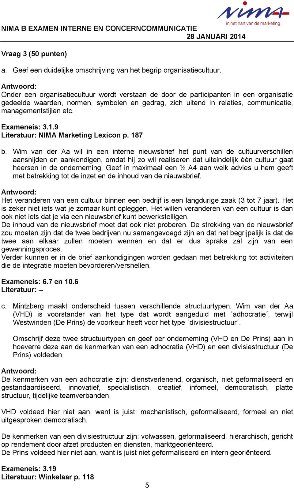 Exameneis: 3.1.9 Literatuur: NIMA Marketing Lexicon p. 187 b.