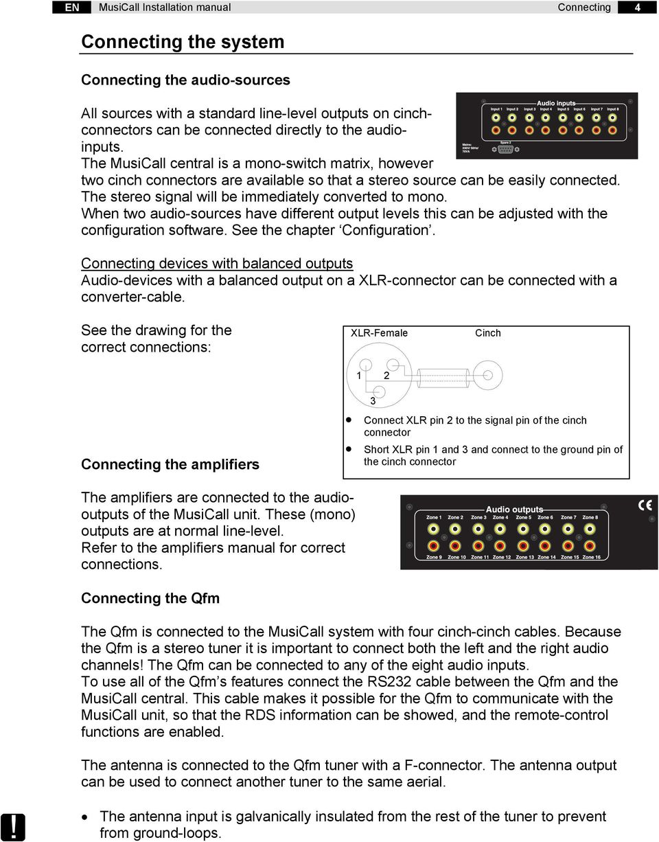 The stereo signal will be immediately converted to mono. When two audio-sources have different output levels this can be adjusted with the configuration software. See the chapter Configuration.