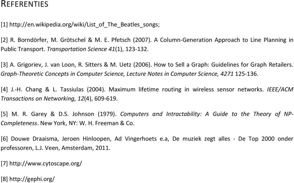 Graph-Theoretic Concepts in Computer Science, Lecture Notes in Computer Science, 4271 125-136. [4] J.-H. Chang & L. Tassiulas (2004). Maximum lifetime routing in wireless sensor networks.
