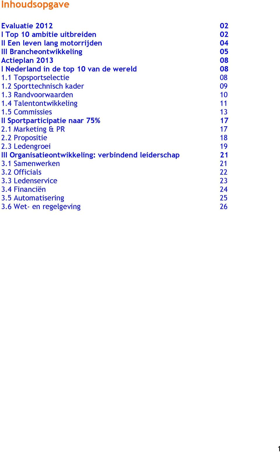 5 Commissies 13 II Sportparticipatie naar 75% 17 2.1 Marketing & PR 17 2.2 Propositie 18 2.