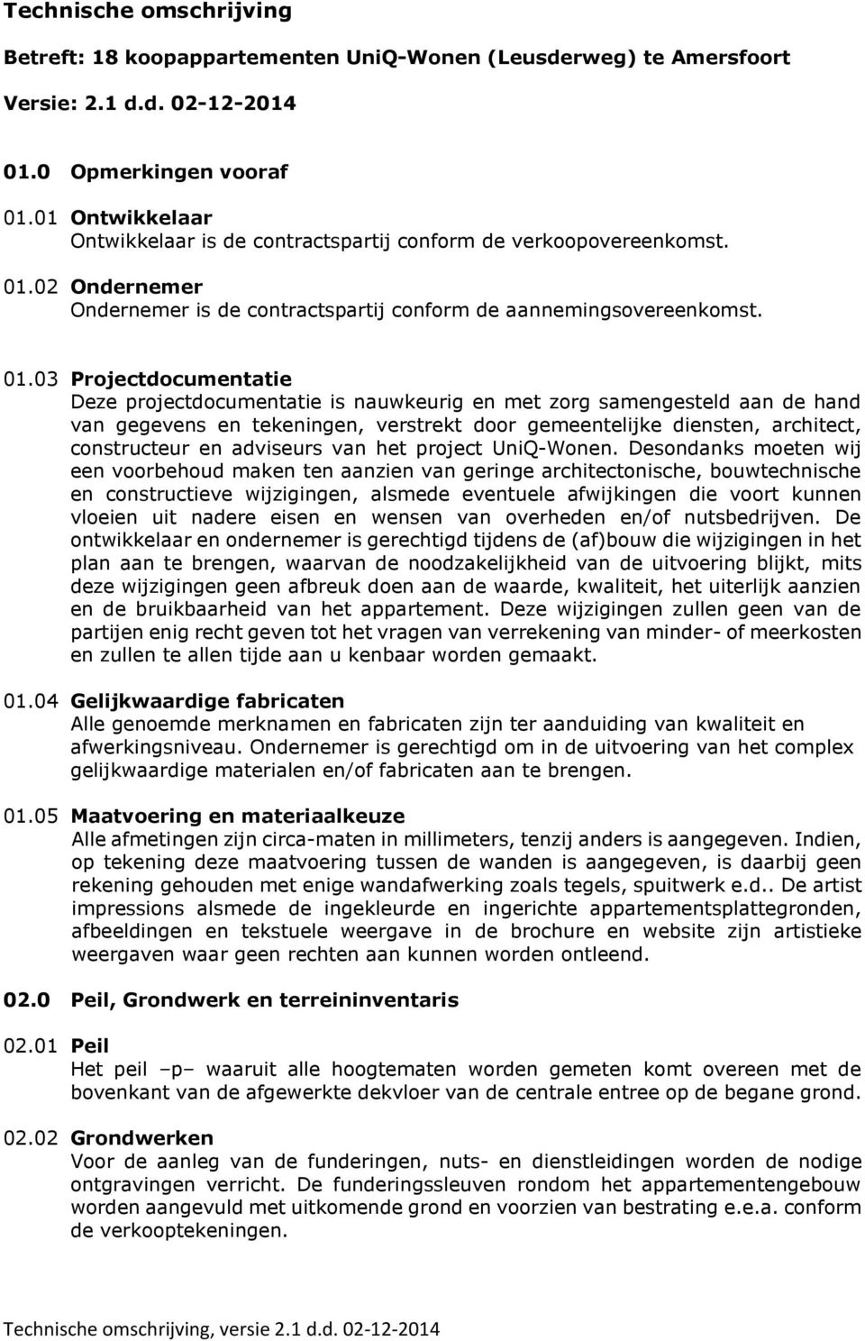 02 Ondernemer Ondernemer is de contractspartij conform de aannemingsovereenkomst. 01.