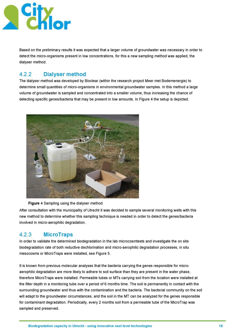2 Dialyser method The dialyser method was developed by Bioclear (within the research project Meer met Bodemenergie) to determine small quantities of micro-organisms in environmental groundwater