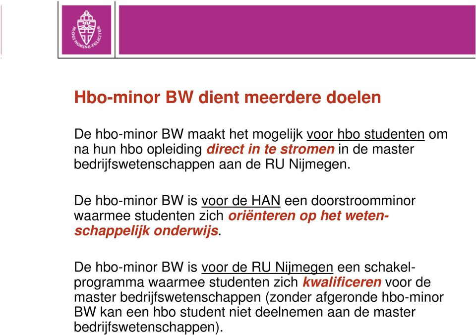De hbo-minor BW is voor de HAN een doorstroomminor waarmee studenten zich oriënteren op het wetenschappelijk onderwijs.