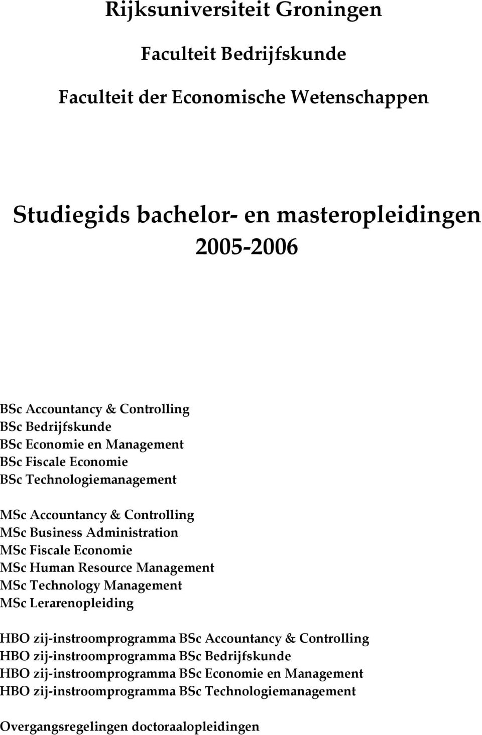 Fiscale Economie MSc Human Resource Management MSc Technology Management MSc Lerarenopleiding HBO zij-instroomprogramma BSc Accountancy & Controlling HBO
