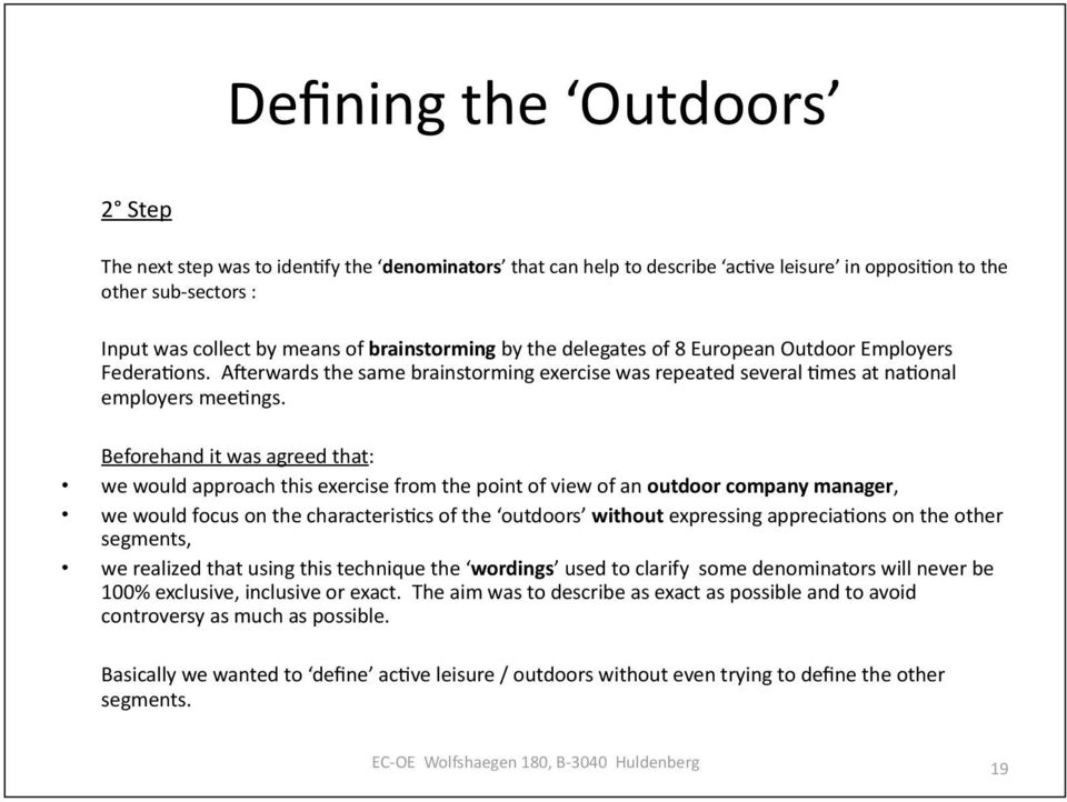 Beforehand it was agreed that: we would approach this exercise from the point of view of an outdoor company manager, we would focus on the characteris-cs of the outdoors without expressing