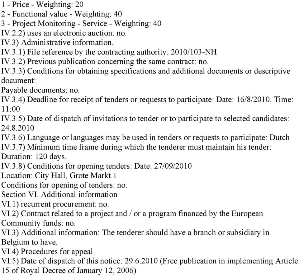 3.5) Date of dispatch of invitations to tender or to participate to selected candidates: 24.8.2010 IV.3.6) Language or languages may be used in tenders or requests to participate: Dutch IV.3.7) Minimum time frame during which the tenderer must maintain his tender: Duration: 120 days.