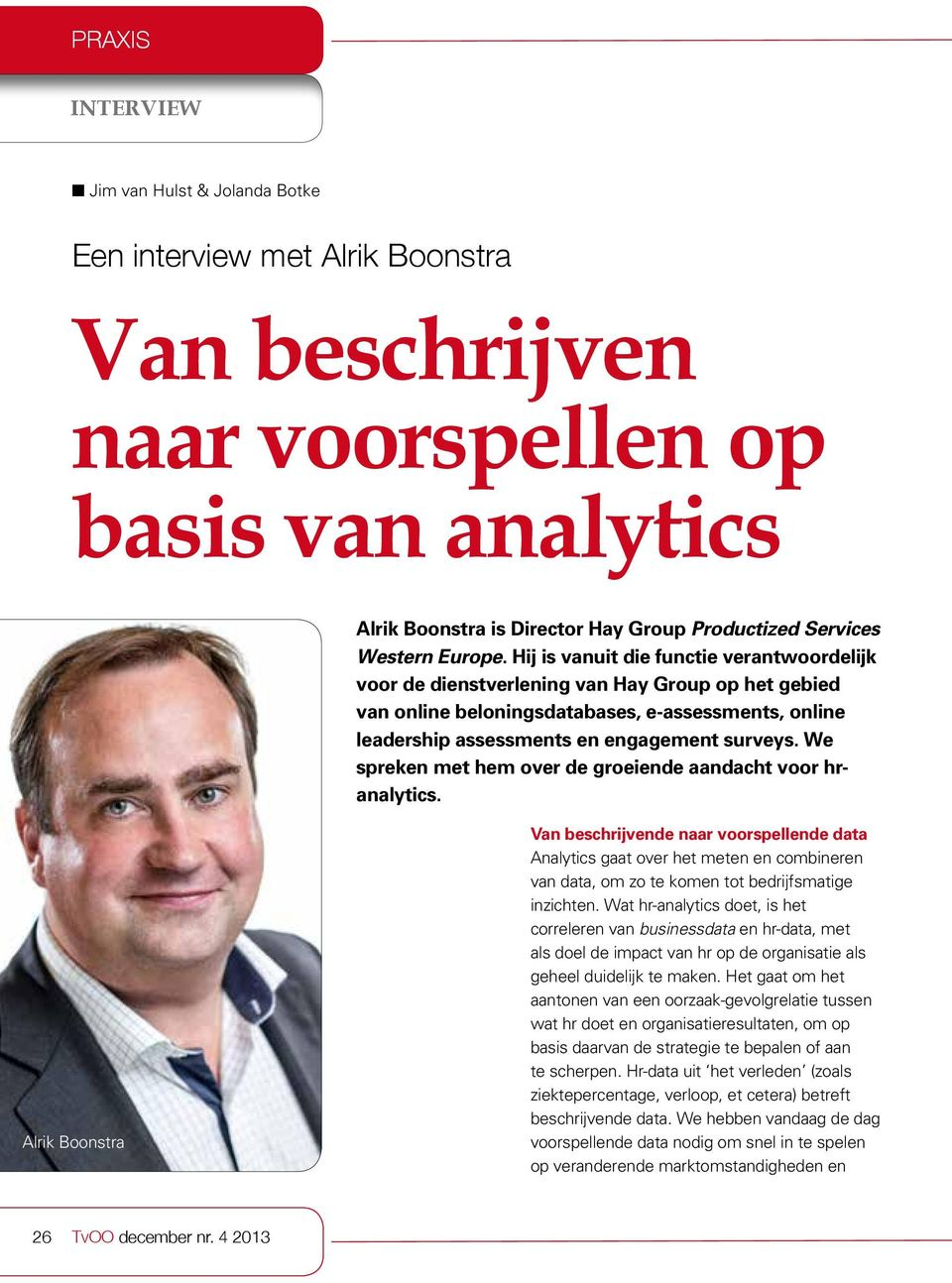 Hij is vanuit die functie verantwoordelijk voor de dienstverlening van Hay Group op het gebied van online beloningsdatabases, e-assessments, online leadership assessments en engagement surveys.
