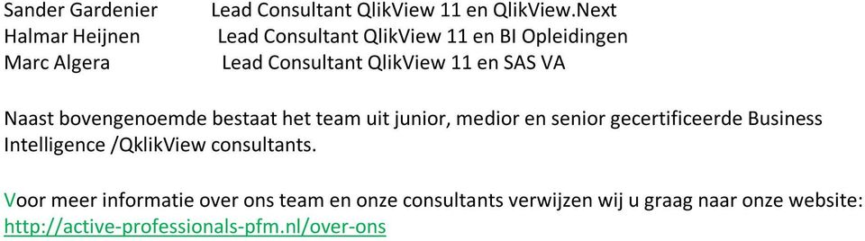 bestaat het team uit junior, medior en senior gecertificeerde Business Intelligence /QklikView consultants.