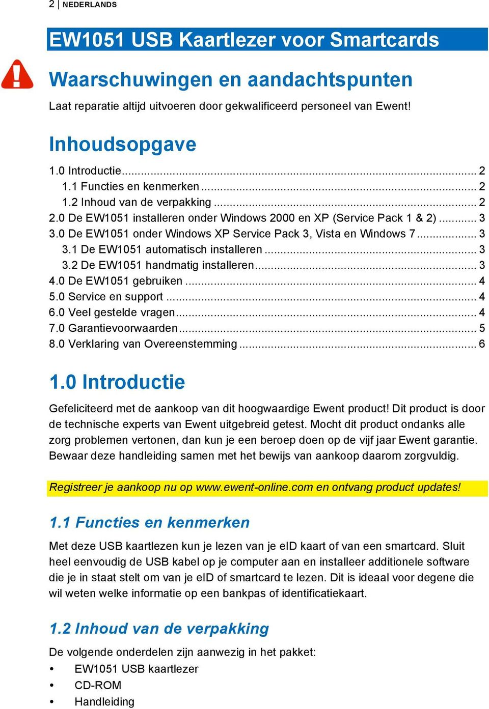 0 De EW1051 onder Windows XP Service Pack 3, Vista en Windows 7... 3 3.1 De EW1051 automatisch installeren... 3 3.2 De EW1051 handmatig installeren... 3 4.0 De EW1051 gebruiken... 4 5.