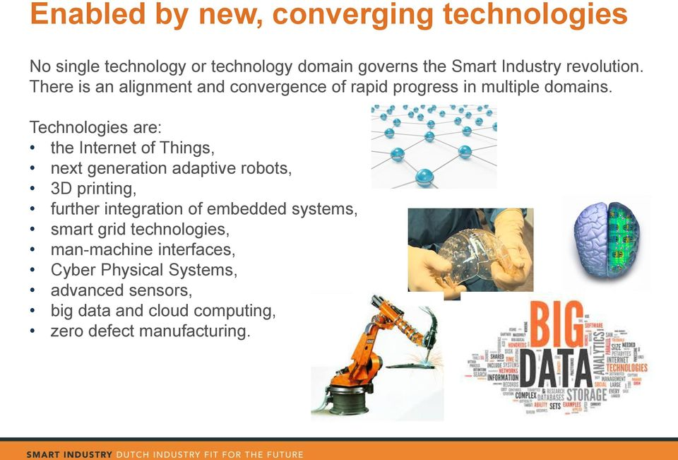 Technologies are: the Internet of Things, next generation adaptive robots, 3D printing, further integration of