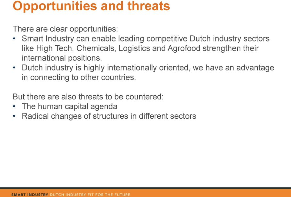 Dutch industry is highly internationally oriented, we have an advantage in connecting to other countries.