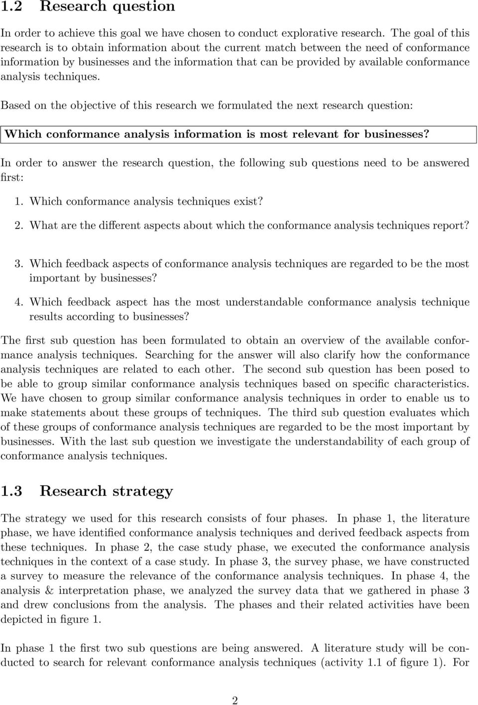 analysis techniques. Based on the objective of this research we formulated the next research question: Which conformance analysis information is most relevant for businesses?