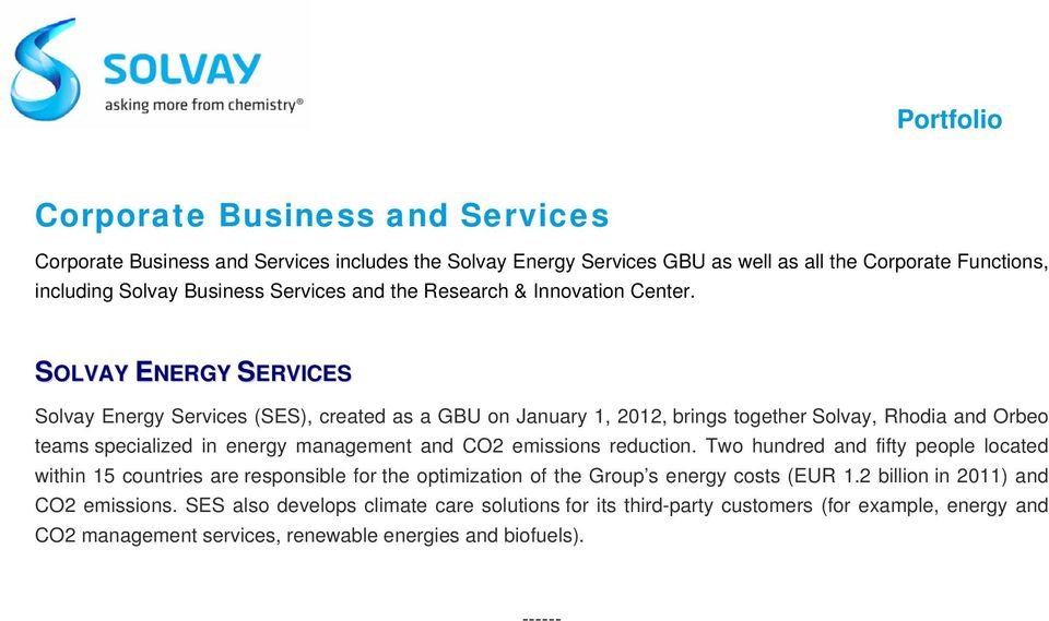 SOLVAY ENERGY SERVICES Solvay Energy Services (SES), created as a GBU on January 1, 2012, brings together Solvay, Rhodia and Orbeo teams specialized in energy management and CO2