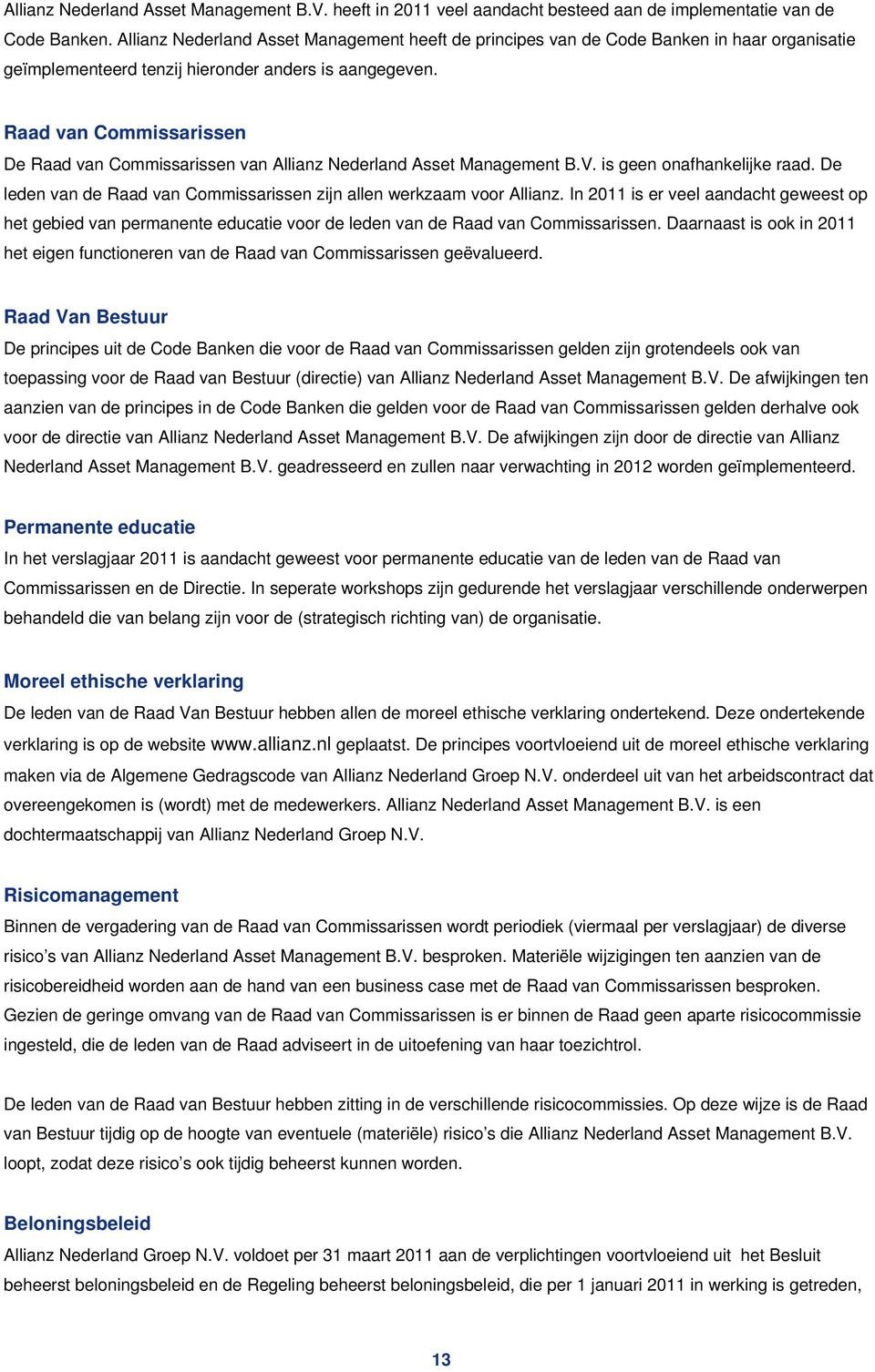Raad van Commissarissen De Raad van Commissarissen van Allianz Nederland Asset Management B.V. is geen onafhankelijke raad. De leden van de Raad van Commissarissen zijn allen werkzaam voor Allianz.