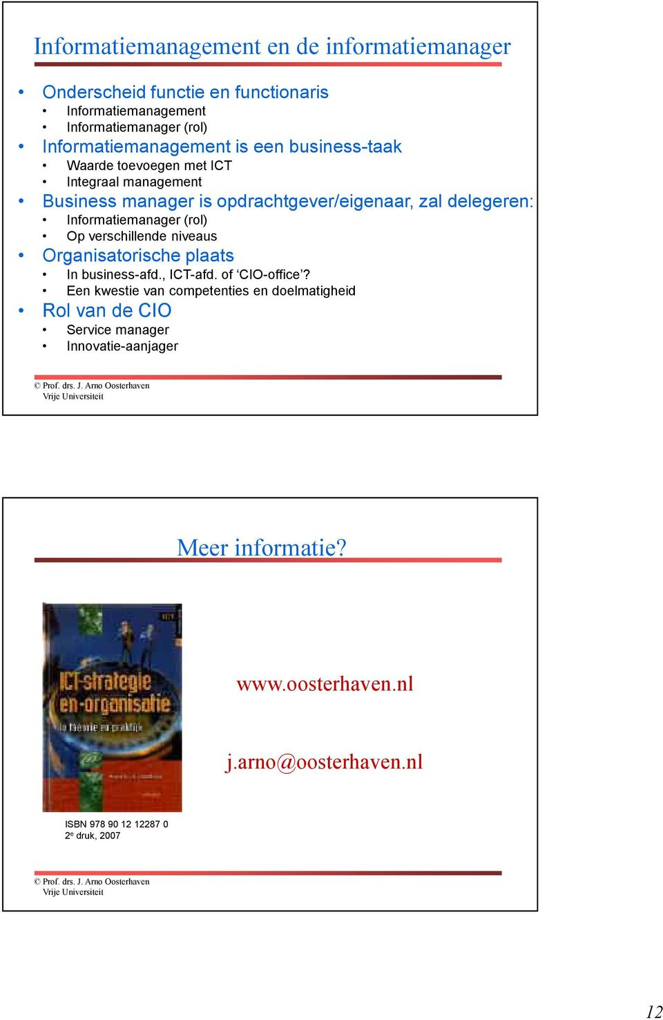 delegeren: Informatiemanager (rol) Op verschillende niveaus Organisatorische plaats In business-afd., ICT-afd. of CIO-office?