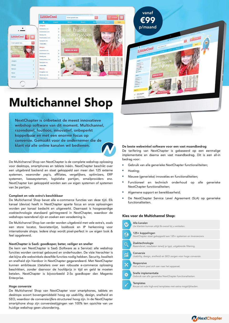 De Multichannel Shop van NextChapter is de complete webshop oplossing voor desktops, smartphones en tablets inéén.