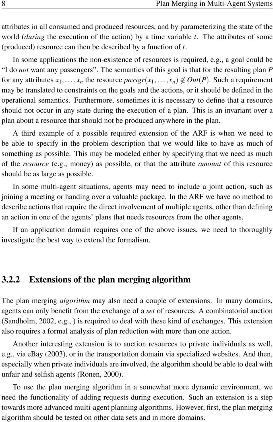 , a goal could be I do not want any passengers. The semantics of this goal is that for the resulting plan P for any attributes x 1,...,x n the resource passgr(x 1,...,x n ) Out(P).