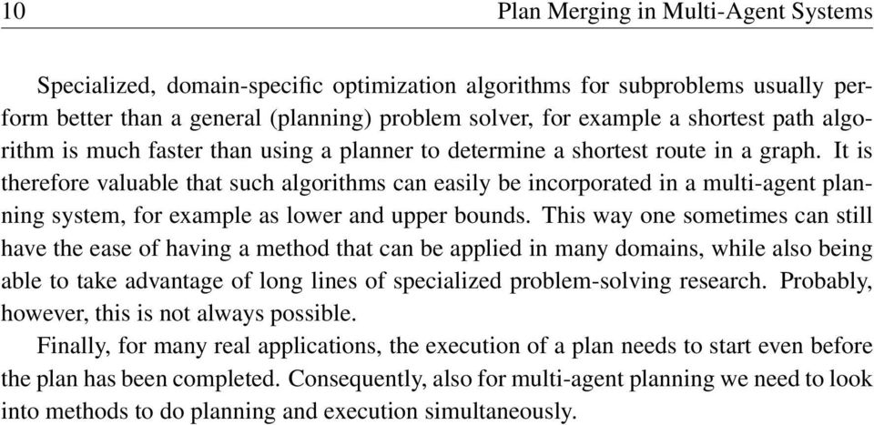 It is therefore valuable that such algorithms can easily be incorporated in a multi-agent planning system, for example as lower and upper bounds.
