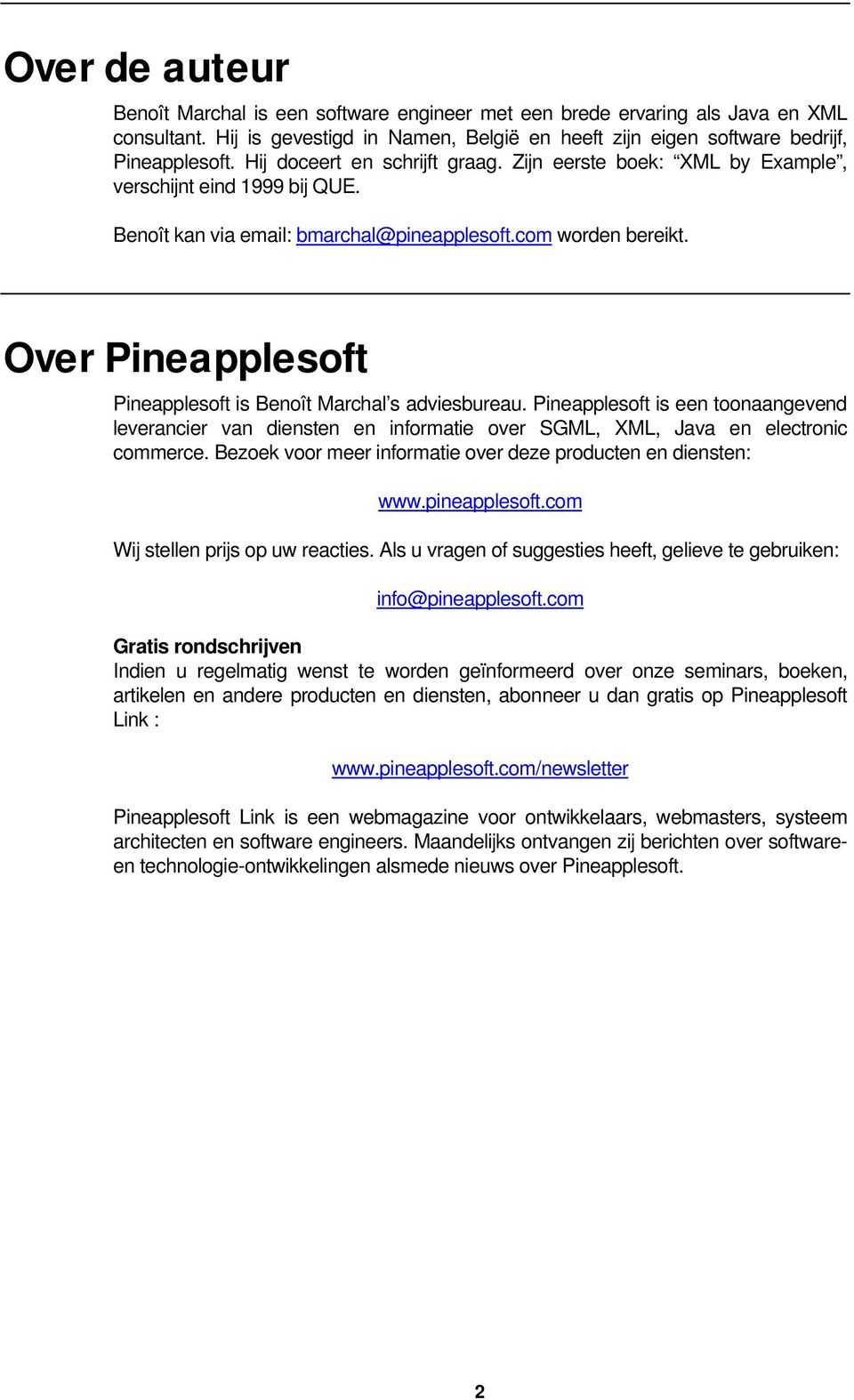Over Pineapplesoft Pineapplesoft is Benoît Marchal s adviesbureau. Pineapplesoft is een toonaangevend leverancier van diensten en informatie over SGML, XML, Java en electronic commerce.